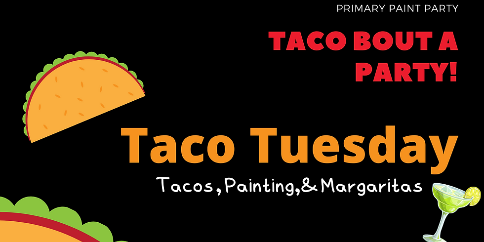 Taco Tuesday - Paint Party!