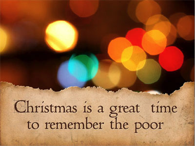 CHRISTMAS - A TIME TO REMEMBER THE POOR!