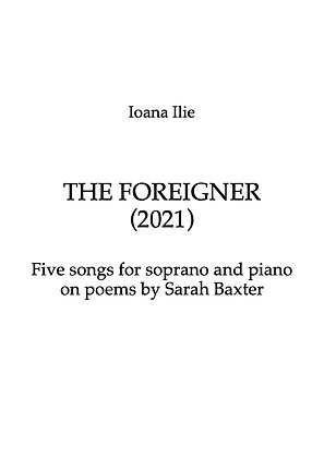 THE FOREIGNER - Five Songs for Soprano and Piano on Poems by Sarah Baxter