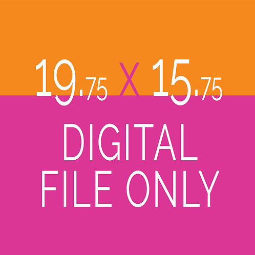 19.75 x 15.75 Digital File Only
