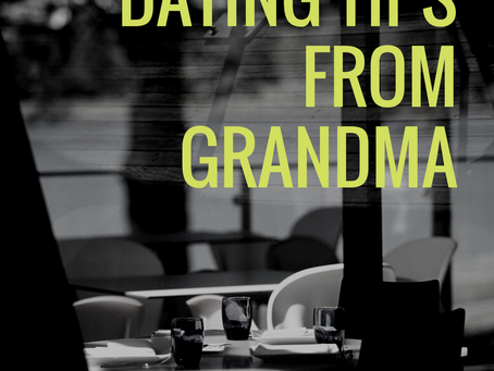 6 Relevant Dating Tips from Grandma