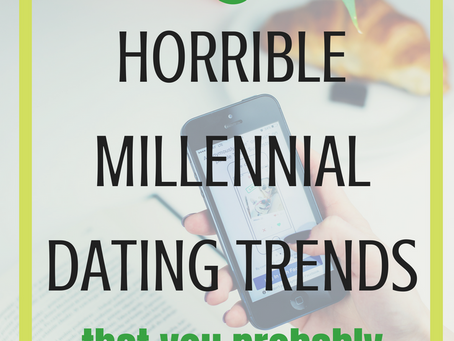6 Horrible Millennial Dating Trends