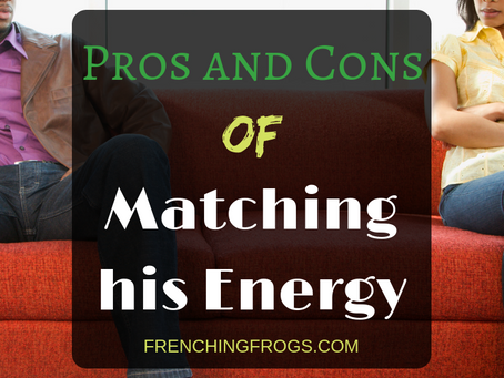 Pros and Cons of Matching His Energy