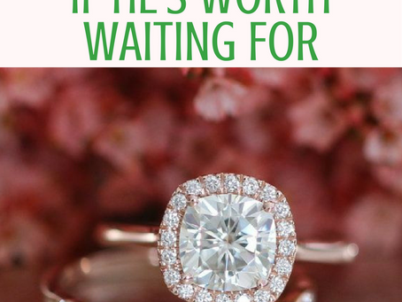 6 Ways to Tell if He's Worth Waiting For