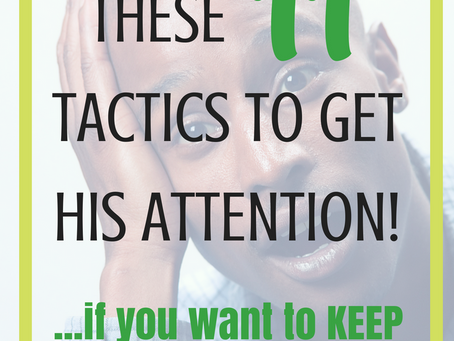 Don't Use These 11 Tactics to Get His Attention