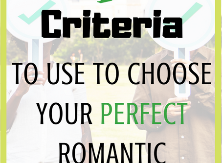 5 Criteria to use to Choose Your Perfect Romantic Candidate