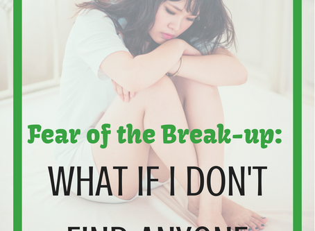 Fear of the Break-up: What if I don't find anyone better?