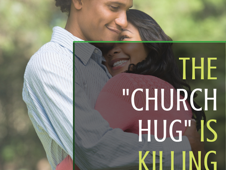 "The ""Church Hug"" is Killing Your Dating Vibe"
