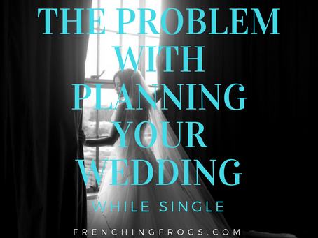 Planning your wedding while single...