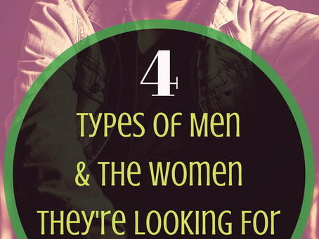 4 Types of Men and the Women They're Looking For