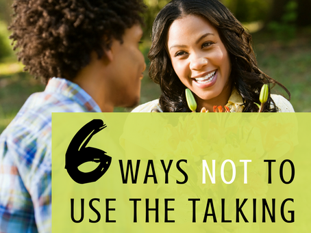 6Ways NOT to Use the Talking Phase