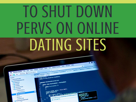 How to Shut Down Pervs on Online Dating Sites/Apps
