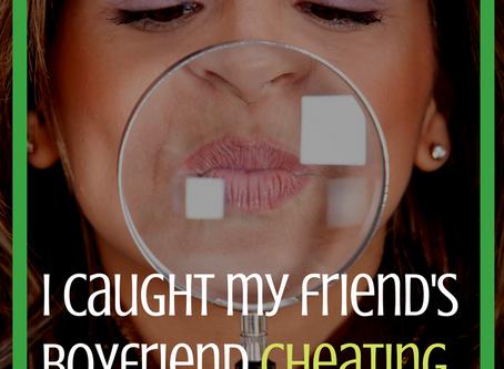 I caught my friend's boyfriend cheating. Now what?