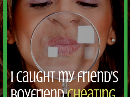 I caught my friend's boyfriend cheating. Now what?