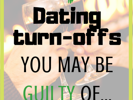 4 Dating Turn-offs You May Be Guilty Of