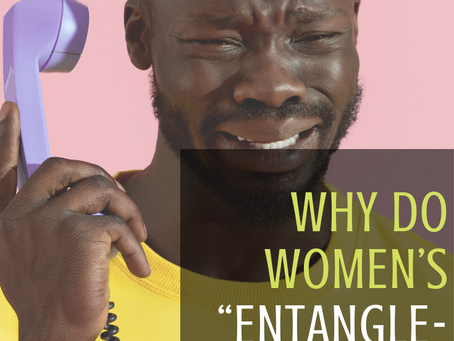 "Why Do Women's ""Entanglements"" Hit Harder?"