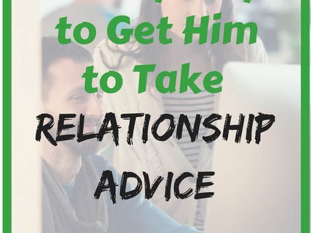 Sneaky Ways to Get Him to Take Relationship Advice