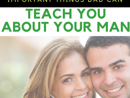 7 Things Dad Can Teach You About Your Man