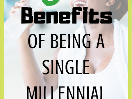 6 Benefits of Being a Single Millennial