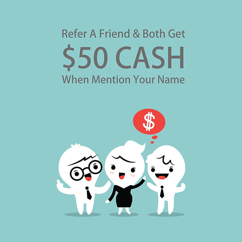 推荐好友 双双获利$50现金|Refer A Friend & Both Get $50 CASH