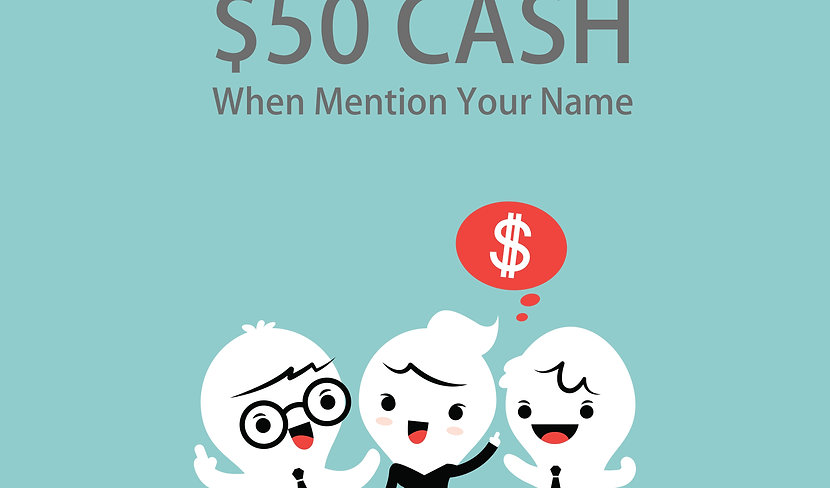 推荐好友 双双获利$50现金 Refer A Friend & Both Get $50 CASH
