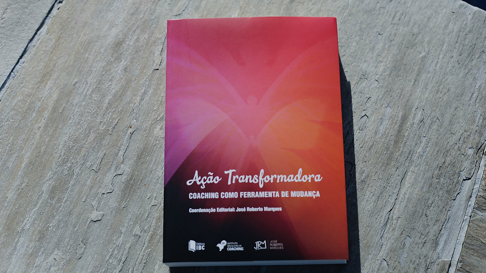 Livro AÇÃO TRANSFORMADORA - COACHING COMO FERRAMENTAS DE MUDANÇA