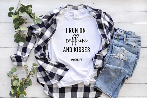 I run on caffeine and kisses, #momlife, Mom shirt, Mommy shirt, New Mom shirt, B