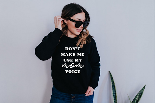 Don't make me use my Mom voice, #momlife, Mom shirt, Mommy shirt, New Mom shirt,