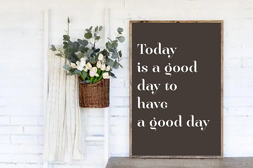 Today is a good day to have a good day SVG, PNG, DXF, JPG, EPS