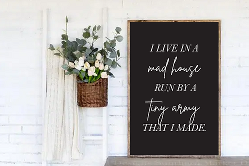 I live in a mad house, Tiny Army Quote Sign SVG, PNG, DXF, JPG, EPS