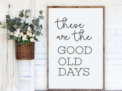 These are the good old days Cut File, SVG, EPS, PNG, JPG, DXF design