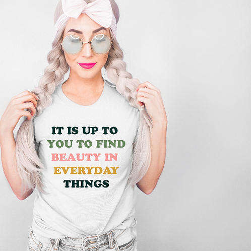 It is up to you to find beauty in everyday things svg - Positivity svg -  Radiat