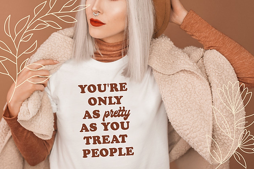 You're only as pretty as you treat people SVG, EPS, PNG, JPG, DXF design