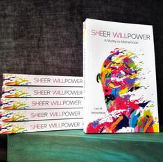 SHEER WILLPOWER: A Mutiny to Motherhood (Book Author)