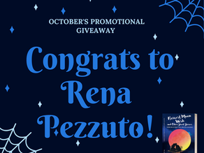 Congrats to October's Promotional Giveaway Winner, Rena Pezzuto who won a signed copy of my book!
