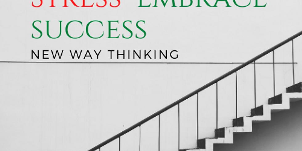 NEW WAY THINKING: Eliminate Stress, Embrace Success