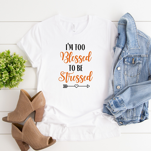 Too Blessed to be Stressed Tee *Thanksgiving Edition*