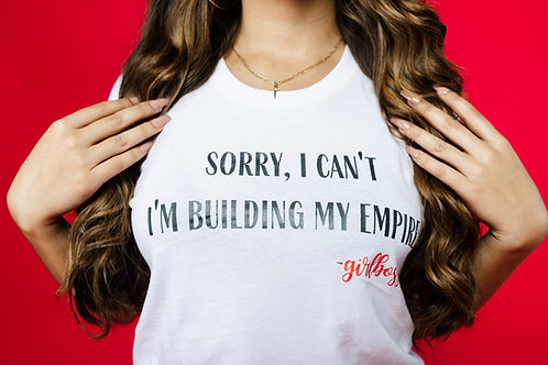 Sorry, I Can't I'm Building My Empire (White Tee)