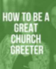 HOW TO BE A GREAT CHURCH GREETER.png