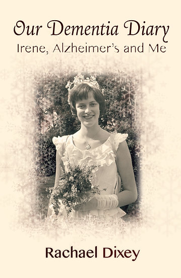 'Our dementia diary - Irene, Alzheimer's and Me ' by Rachael Dixey
