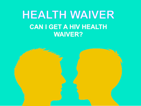 CAN I GET A HIV HEALTH WAIVER?