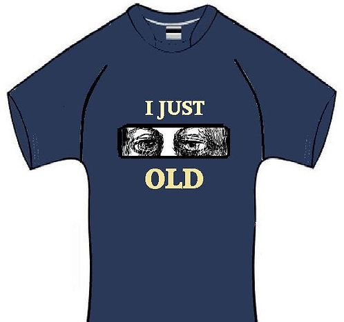 I  Just Look Old    T-Shirt