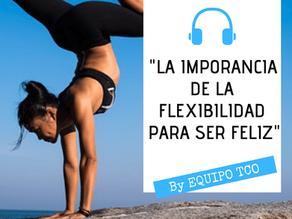 Podcast: La Importancia de la Flexibilidad para ser Feliz