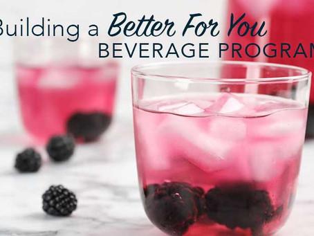 Building a Better For You Beverage Program