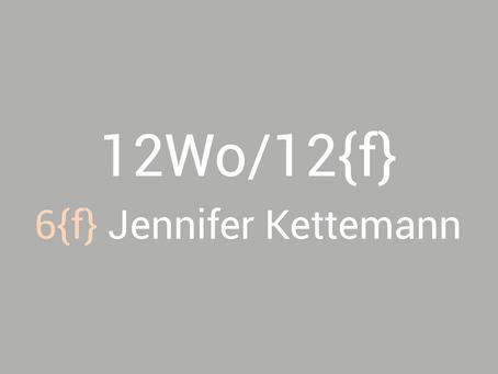 12Wo/12{f} - Jennifer Kettemann