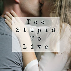 Too Stupid to Live Podcast
