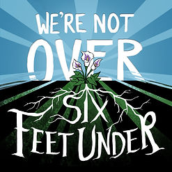 We're Not Over Six Feet Under Podcat