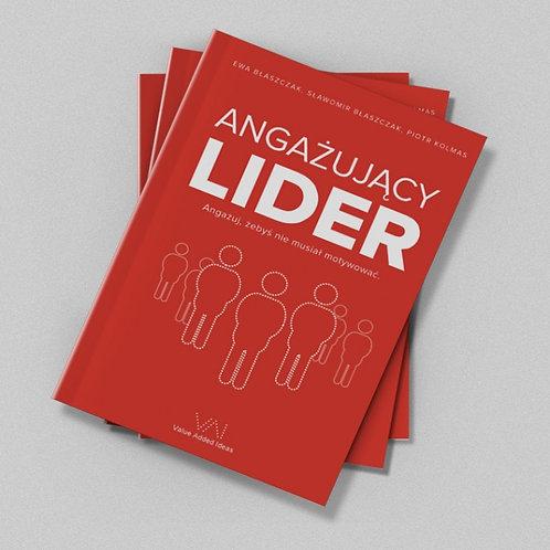"""Książka """"Angażujący lider. Angażuj, żebyś nie musiał motywować"""""""