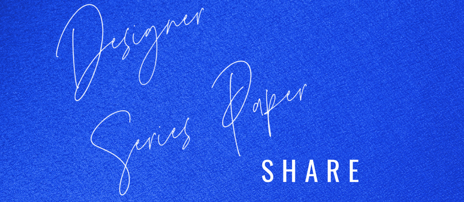 Designer Series Paper Share