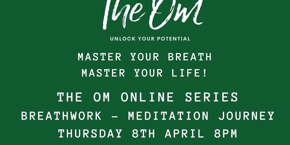 THE OM ONLINE SERIES - BREATHWORK - MEDITATION